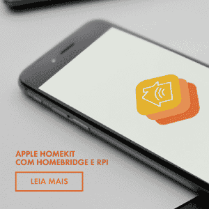 Apple HomeKit com Homebridge e Raspberry Pi – Parte 1